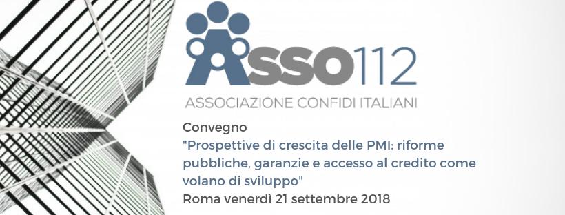 """Convegno """"Prospettive di crescita delle PMI: riforme pubbliche, garanzie e accesso al credito come volano di sviluppo"""",  Roma venerdì 21 settembre 2018"""